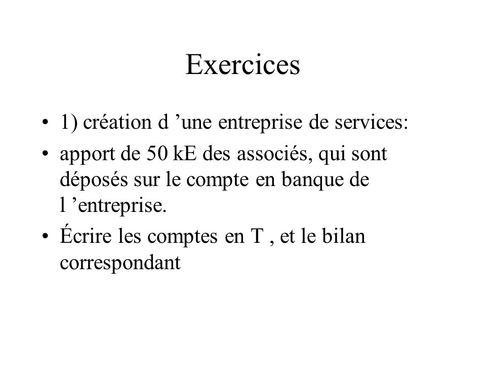 Exercices 1) création d 'une entreprise de services: