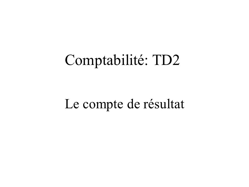 Comptabilité: TD2 Le compte de résultat