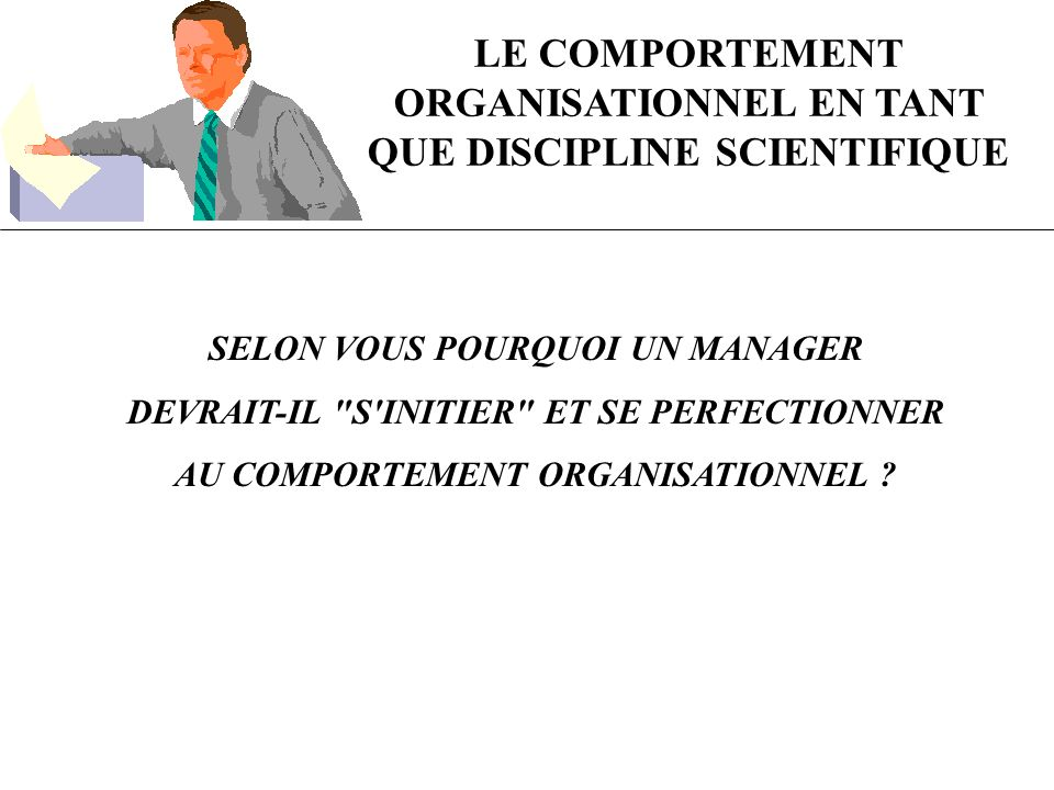 LE COMPORTEMENT ORGANISATIONNEL EN TANT QUE DISCIPLINE SCIENTIFIQUE