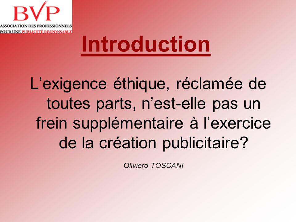 Introduction L'exigence éthique, réclamée de toutes parts, n'est-elle pas un frein supplémentaire à l'exercice de la création publicitaire
