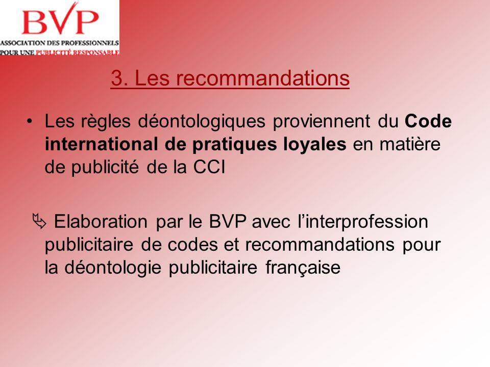 3. Les recommandationsLes règles déontologiques proviennent du Code international de pratiques loyales en matière de publicité de la CCI.