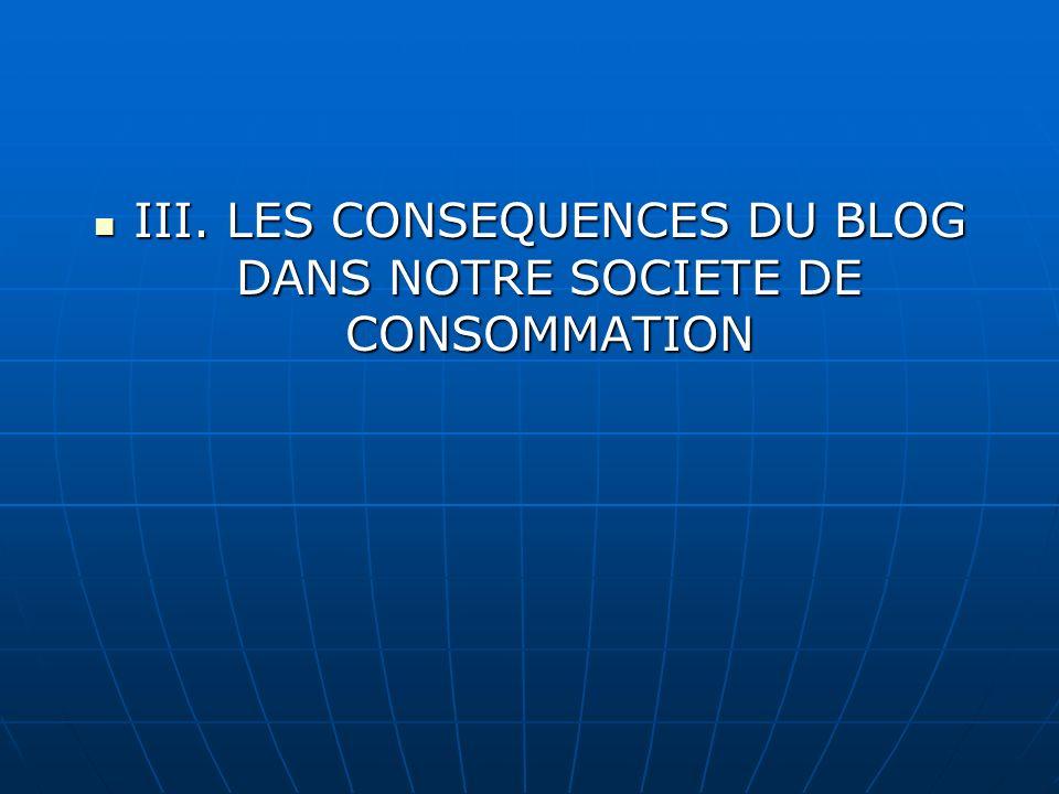 III. LES CONSEQUENCES DU BLOG DANS NOTRE SOCIETE DE CONSOMMATION