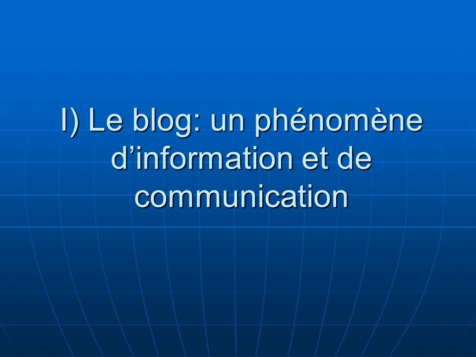 I) Le blog: un phénomène d'information et de communication