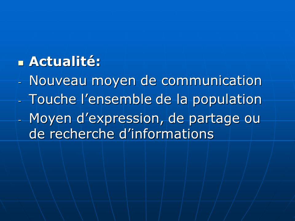 Actualité: Nouveau moyen de communication. Touche l'ensemble de la population.