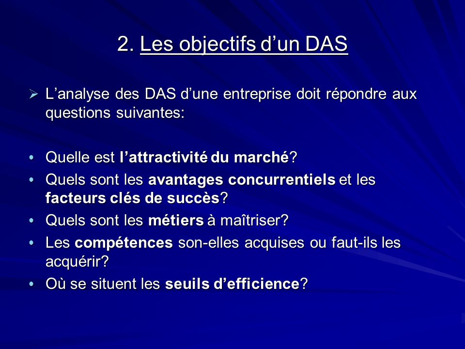2. Les objectifs d'un DAS L'analyse des DAS d'une entreprise doit répondre aux questions suivantes: