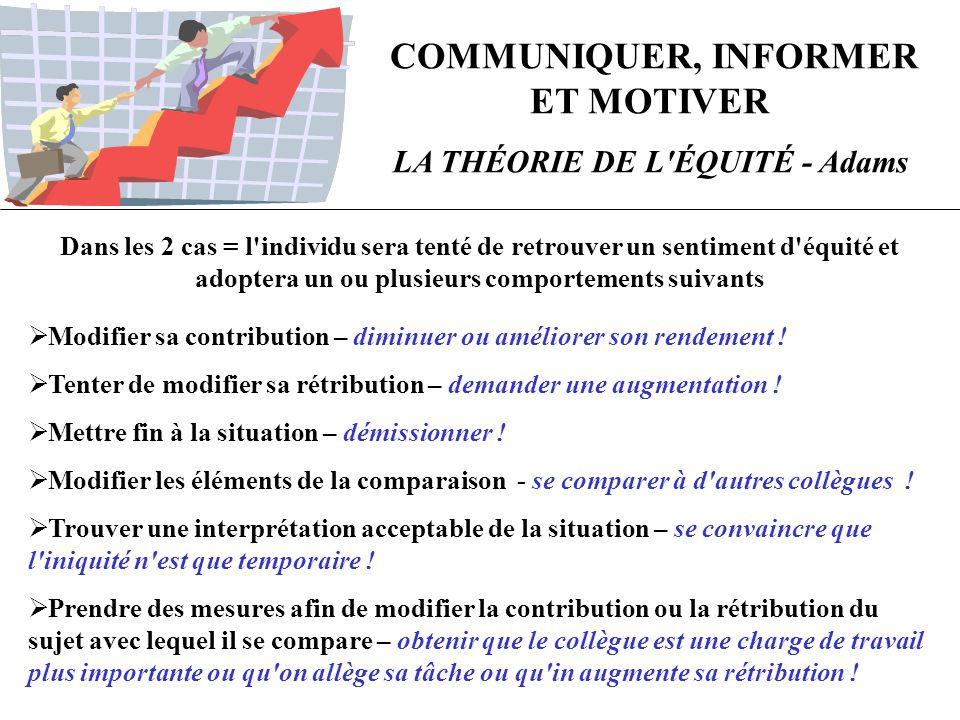 COMMUNIQUER, INFORMER ET MOTIVER LA THÉORIE DE L ÉQUITÉ - Adams