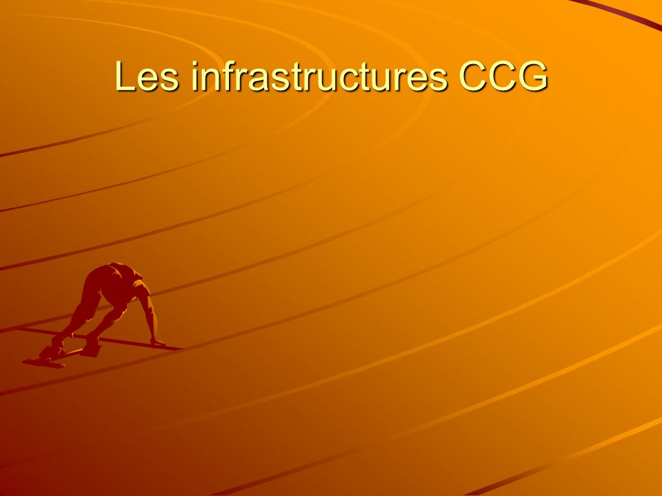 Les infrastructures CCG