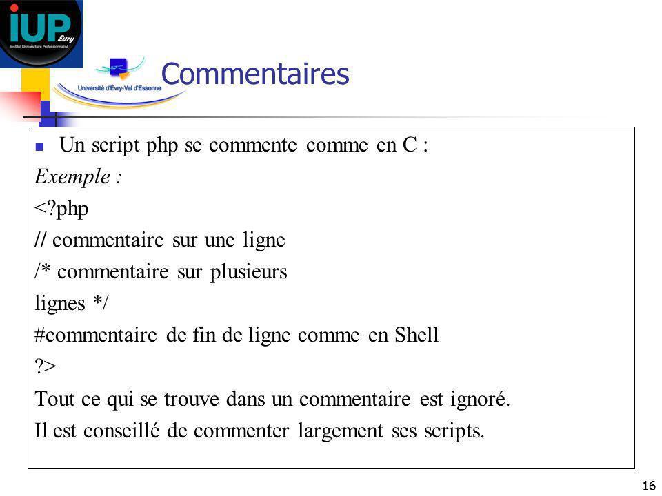 Commentaires Un script php se commente comme en C : Exemple : < php