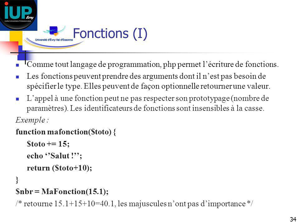 Fonctions (I) Comme tout langage de programmation, php permet l'écriture de fonctions.