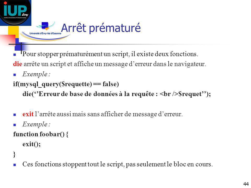 Arrêt prématuré Pour stopper prématurément un script, il existe deux fonctions.