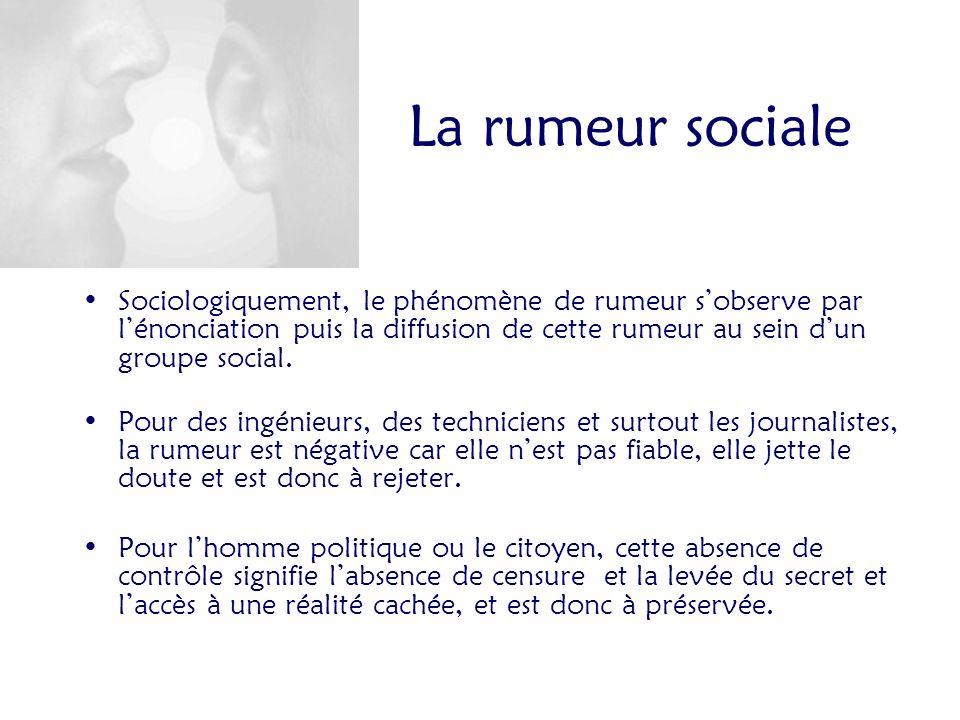 La rumeur sociale Sociologiquement, le phénomène de rumeur s'observe par l'énonciation puis la diffusion de cette rumeur au sein d'un groupe social.