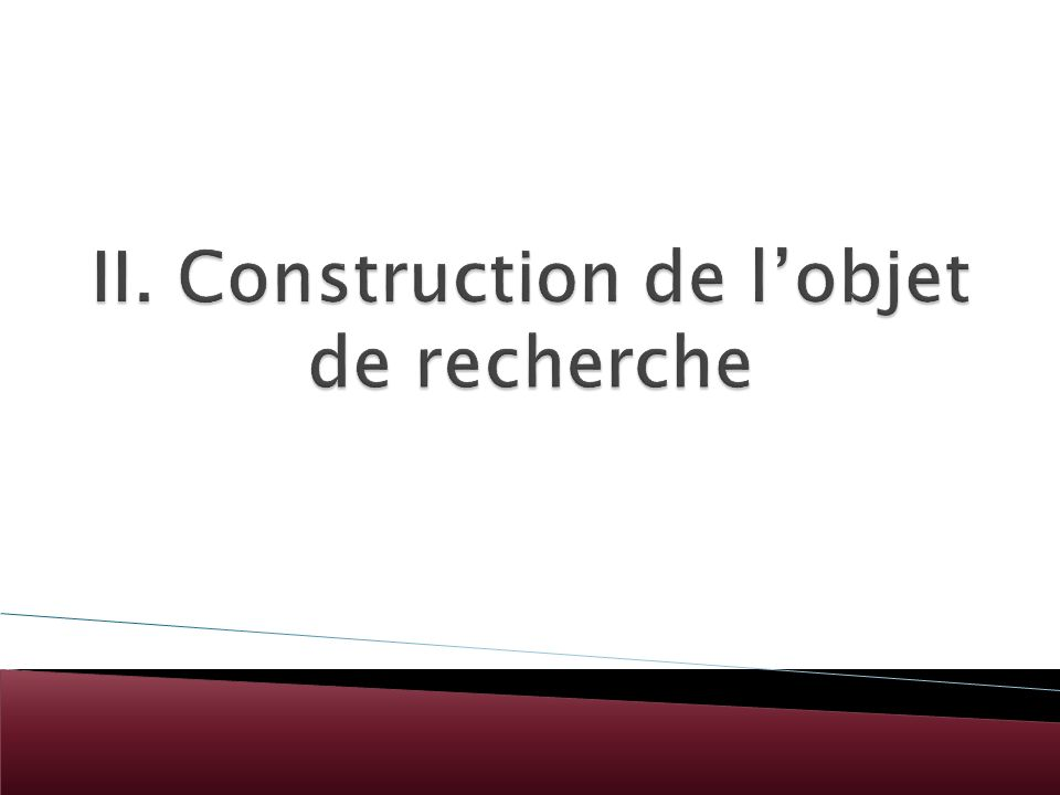 II. Construction de l'objet de recherche