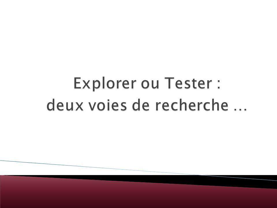Explorer ou Tester : deux voies de recherche …
