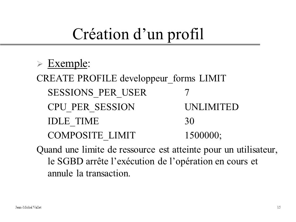Création d'un profil Exemple: CREATE PROFILE developpeur_forms LIMIT