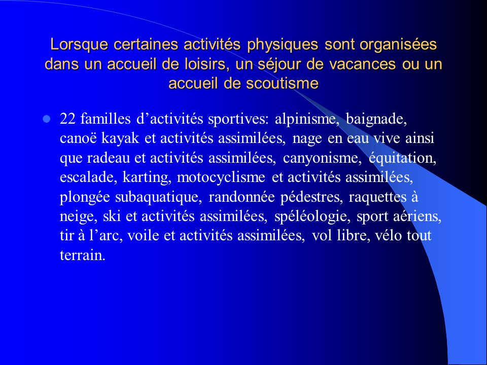Lorsque certaines activités physiques sont organisées dans un accueil de loisirs, un séjour de vacances ou un accueil de scoutisme