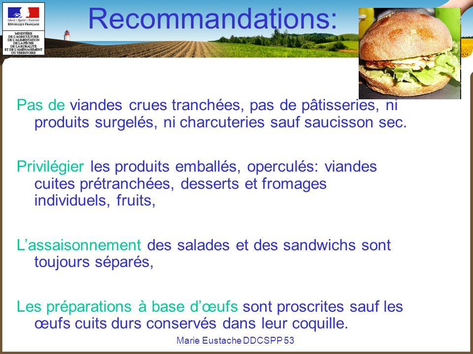 Recommandations: Pas de viandes crues tranchées, pas de pâtisseries, ni produits surgelés, ni charcuteries sauf saucisson sec.