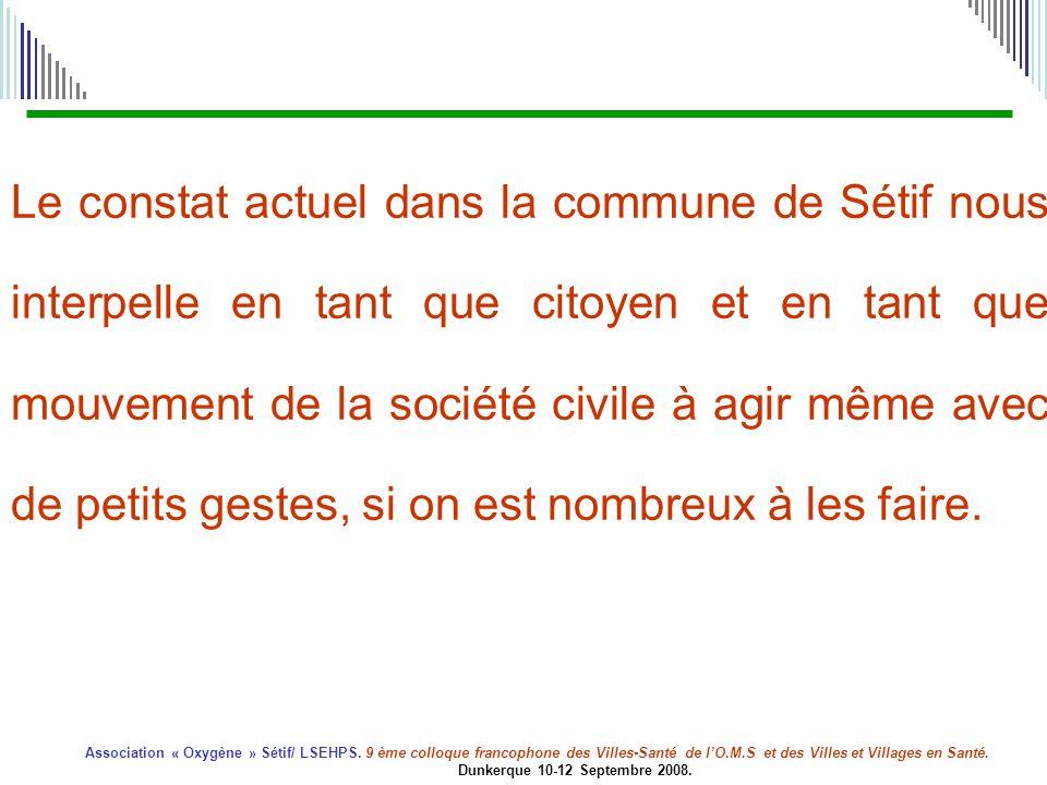Le constat actuel dans la commune de Sétif nous interpelle en tant que citoyen et en tant que mouvement de la société civile à agir même avec de petits gestes, si on est nombreux à les faire.