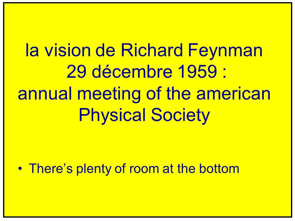la vision de Richard Feynman 29 décembre 1959 : annual meeting of the american Physical Society