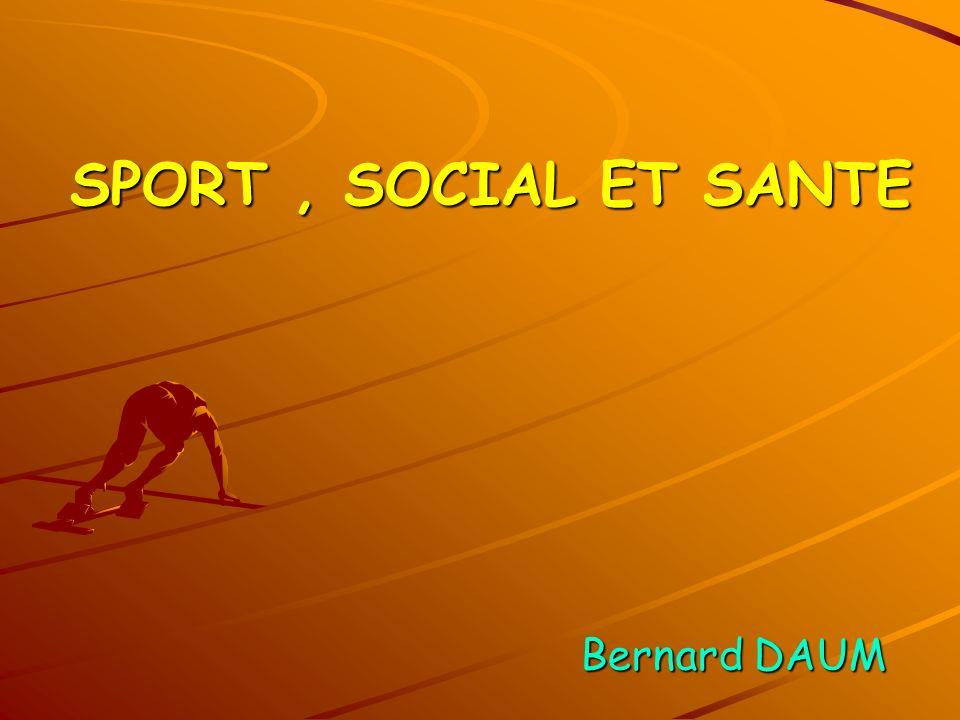 SPORT , SOCIAL ET SANTE Bernard DAUM