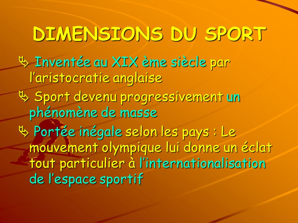 DIMENSIONS DU SPORT  Inventée au XIX ème siècle par l'aristocratie anglaise.  Sport devenu progressivement un phénomène de masse.