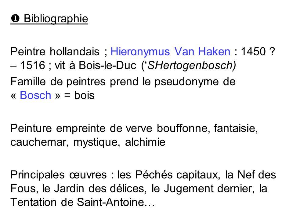  Bibliographie Peintre hollandais ; Hieronymus Van Haken : 1450 – 1516 ; vit à Bois-le-Duc ('SHertogenbosch)