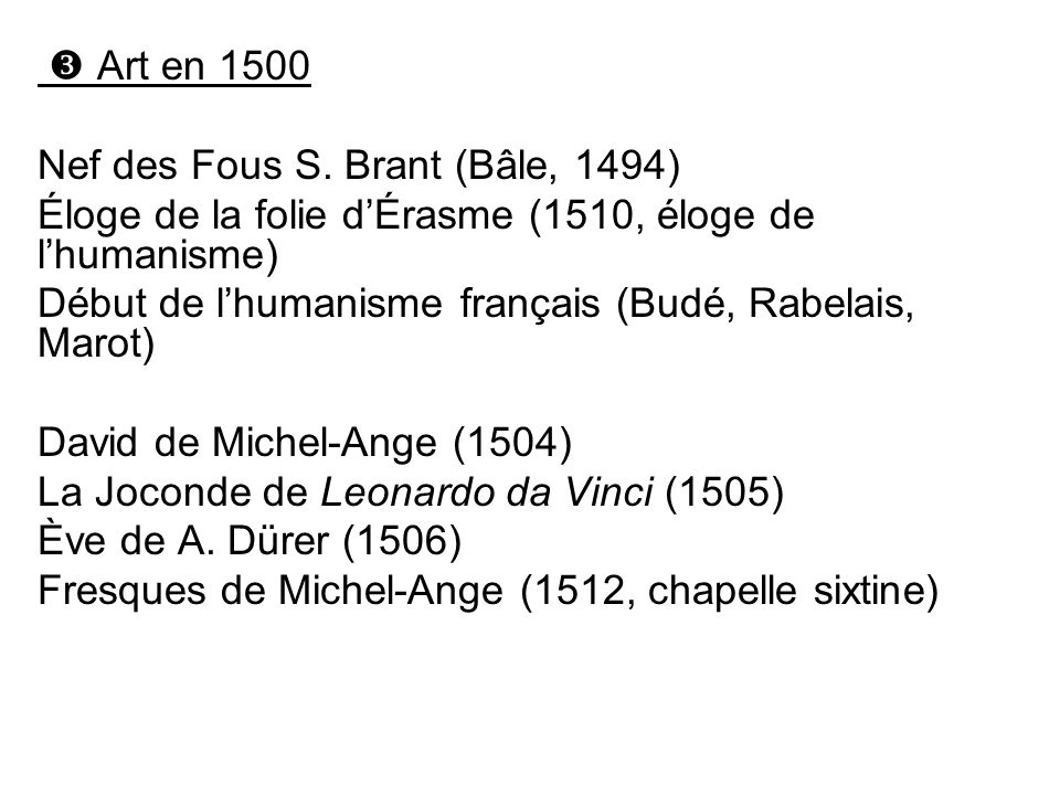  Art en 1500 Nef des Fous S. Brant (Bâle, 1494) Éloge de la folie d'Érasme (1510, éloge de l'humanisme)