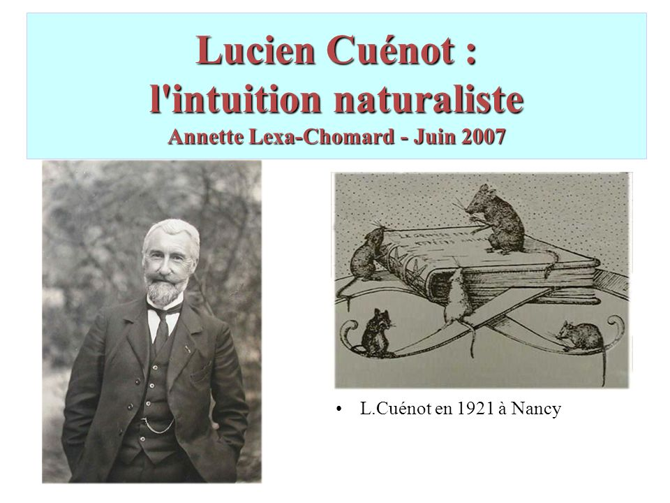 Lucien Cuénot : l intuition naturaliste Annette Lexa-Chomard - Juin 2007