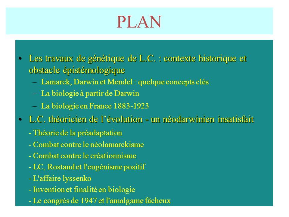 PLAN Les travaux de génétique de L.C. : contexte historique et obstacle épistémologique. Lamarck, Darwin et Mendel : quelque concepts clés.