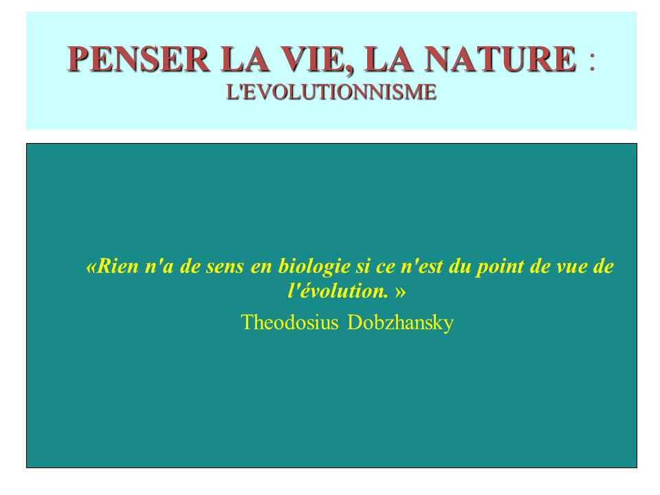 PENSER LA VIE, LA NATURE : L EVOLUTIONNISME
