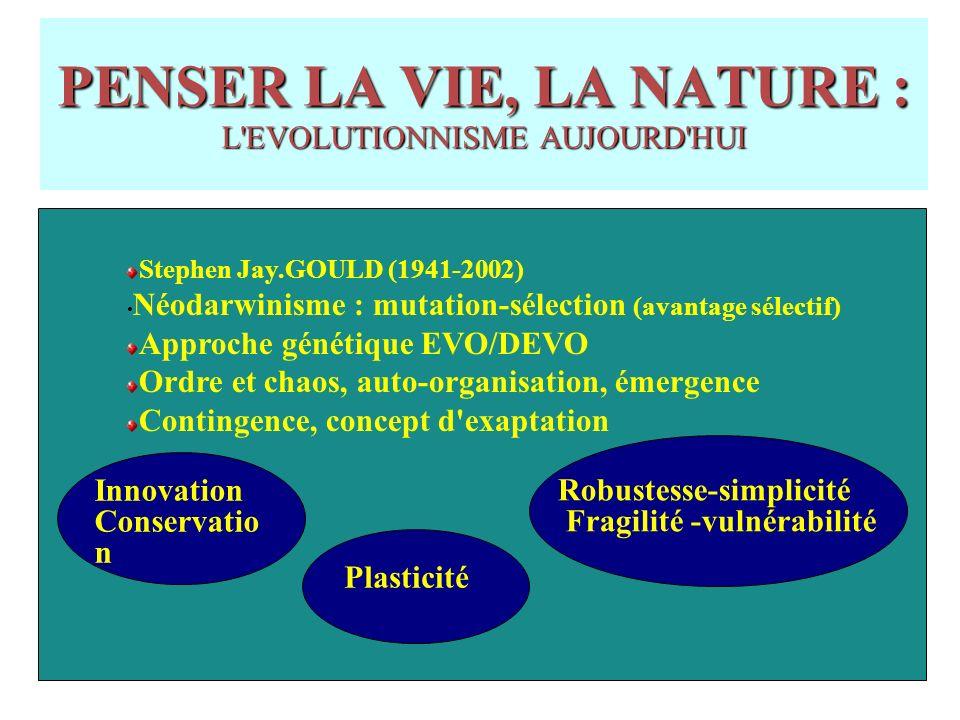 PENSER LA VIE, LA NATURE : L EVOLUTIONNISME AUJOURD HUI