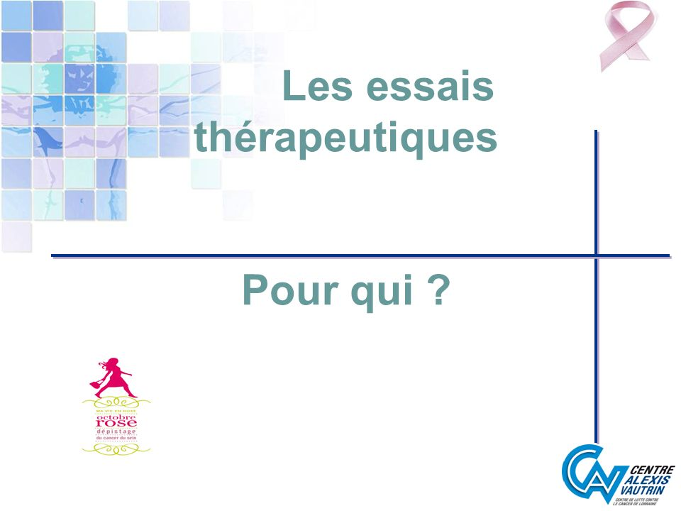 Les essais thérapeutiques Pour qui