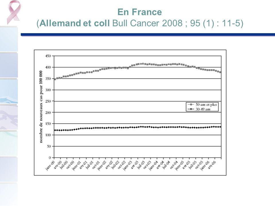 En France (Allemand et coll Bull Cancer 2008 ; 95 (1) : 11-5)