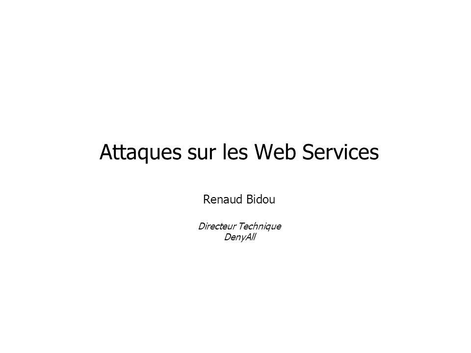 Attaques sur les Web Services Renaud Bidou Directeur Technique DenyAll