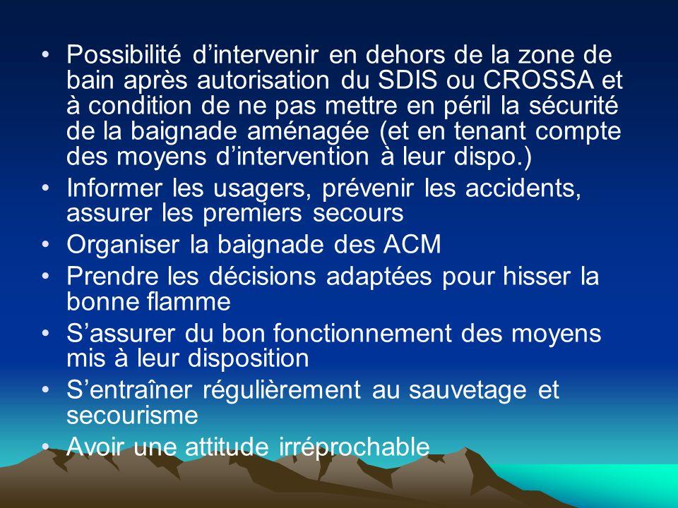 Possibilité d'intervenir en dehors de la zone de bain après autorisation du SDIS ou CROSSA et à condition de ne pas mettre en péril la sécurité de la baignade aménagée (et en tenant compte des moyens d'intervention à leur dispo.)