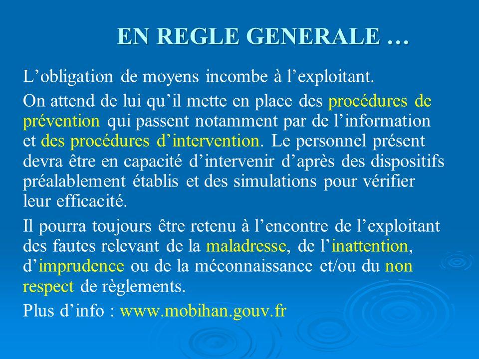 EN REGLE GENERALE … L'obligation de moyens incombe à l'exploitant.