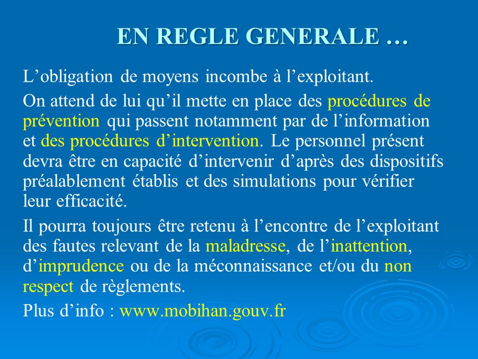 EN REGLE GENERALE …L'obligation de moyens incombe à l'exploitant.