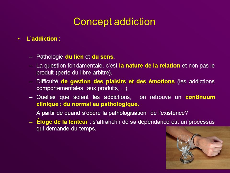 Concept addiction L'addiction : Pathologie du lien et du sens.