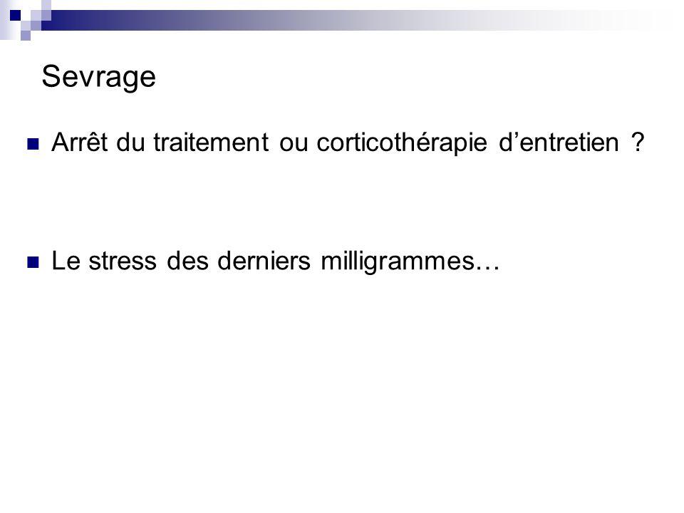 Sevrage Arrêt du traitement ou corticothérapie d'entretien