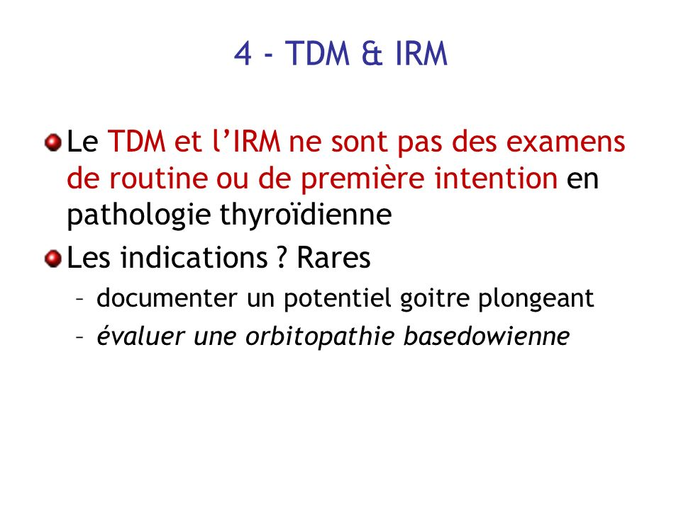 4 - TDM & IRMLe TDM et l'IRM ne sont pas des examens de routine ou de première intention en pathologie thyroïdienne.
