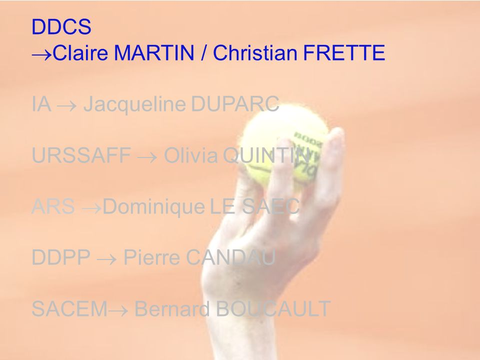 DDCS Claire MARTIN / Christian FRETTE. IA  Jacqueline DUPARC. URSSAFF  Olivia QUINTIN. ARS Dominique LE SAEC.