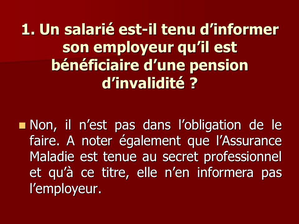 1. Un salarié est-il tenu d'informer son employeur qu'il est bénéficiaire d'une pension d'invalidité