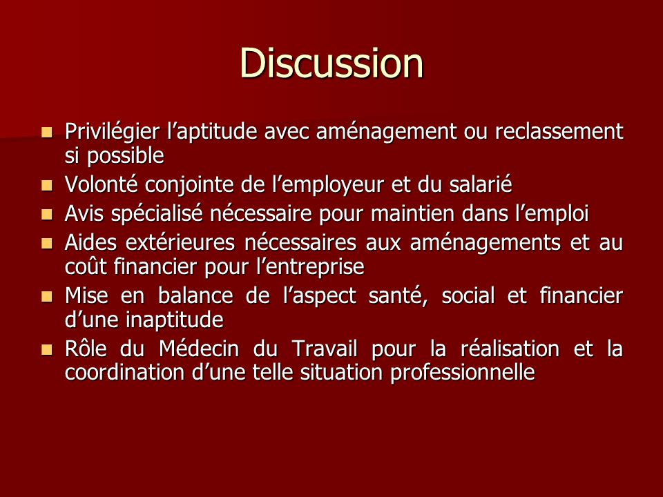 Discussion Privilégier l'aptitude avec aménagement ou reclassement si possible. Volonté conjointe de l'employeur et du salarié.