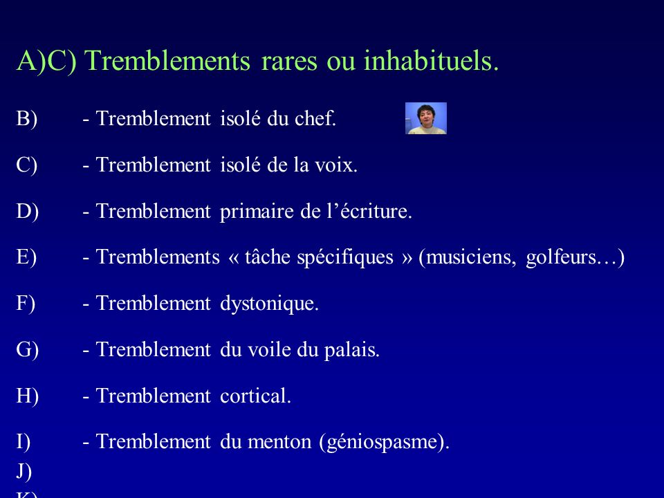 C) Tremblements rares ou inhabituels.