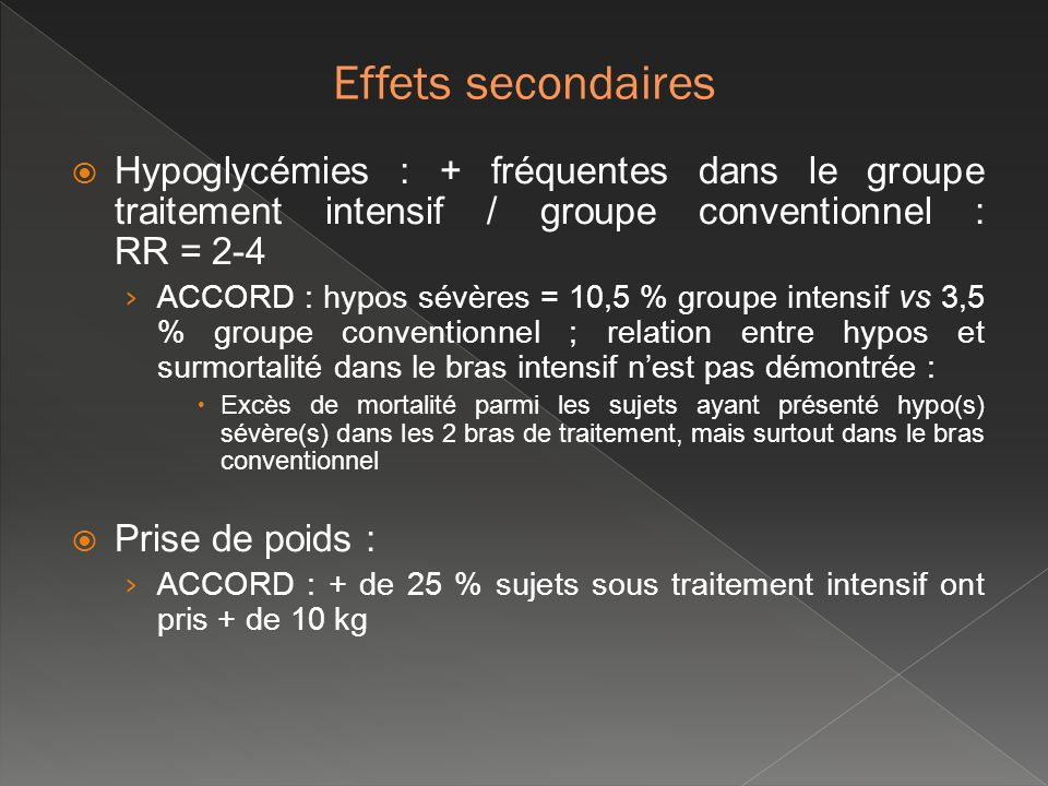Effets secondaires Hypoglycémies : + fréquentes dans le groupe traitement intensif / groupe conventionnel : RR = 2-4.