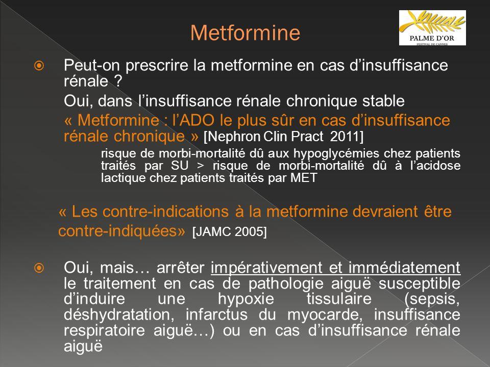 Metformine Peut-on prescrire la metformine en cas d'insuffisance rénale Oui, dans l'insuffisance rénale chronique stable.