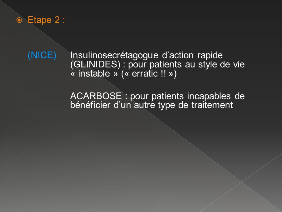 Etape 2 : (NICE) Insulinosecrétagogue d'action rapide (GLINIDES) : pour patients au style de vie « instable » (« erratic !! »)