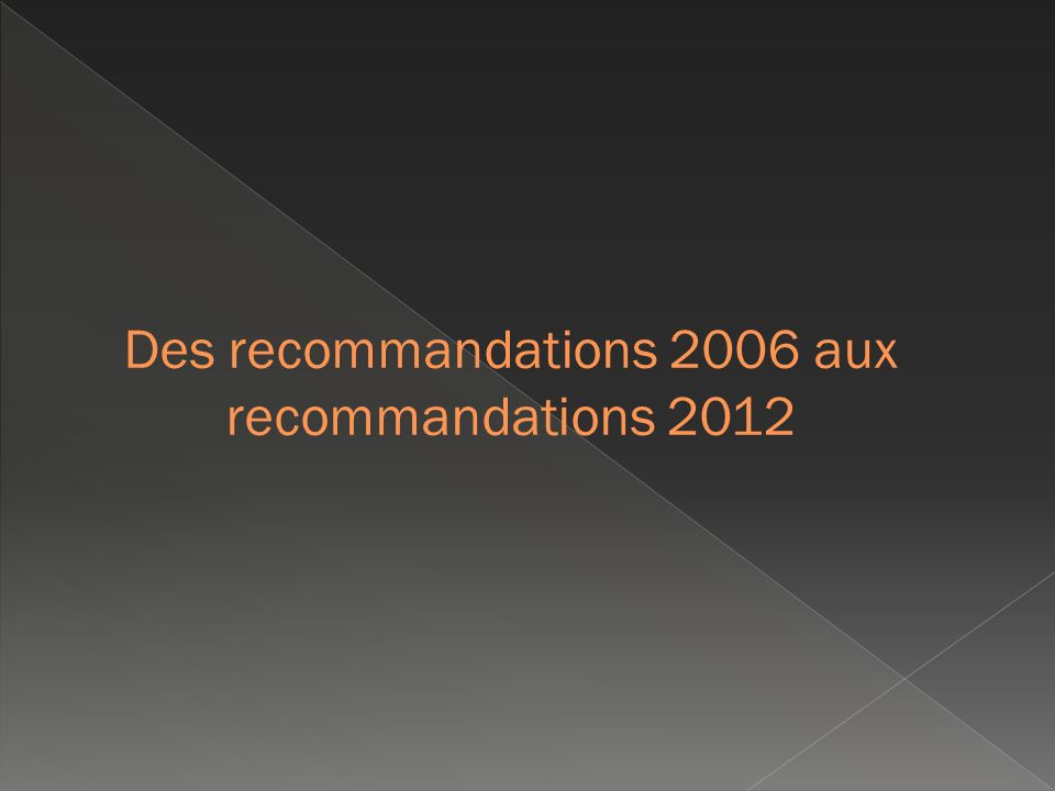 Des recommandations 2006 aux recommandations 2012