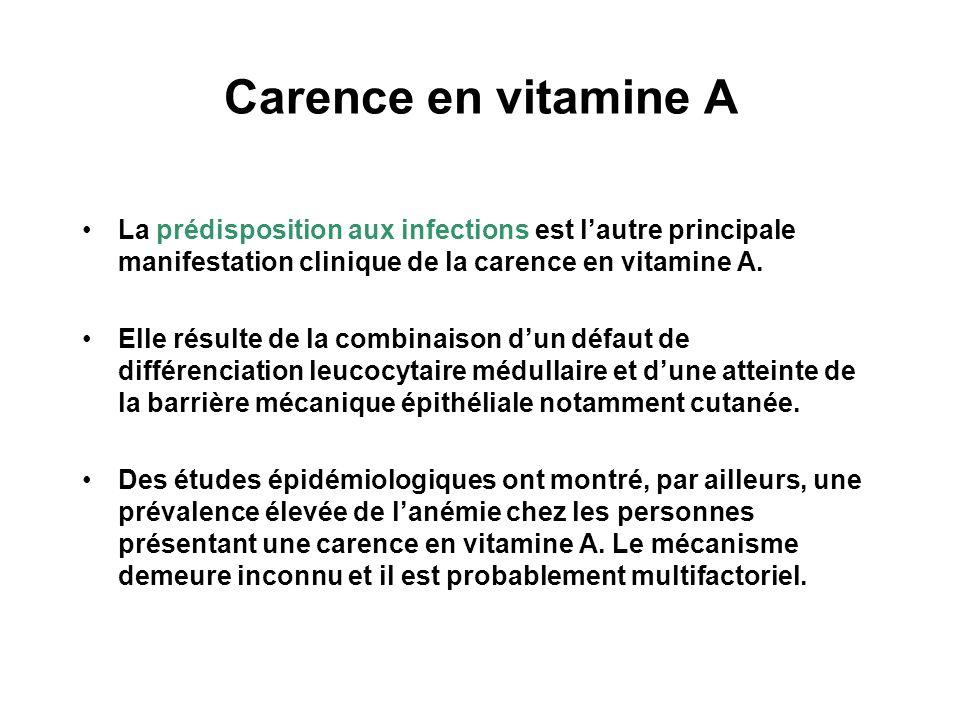 Carence en vitamine A La prédisposition aux infections est l'autre principale manifestation clinique de la carence en vitamine A.