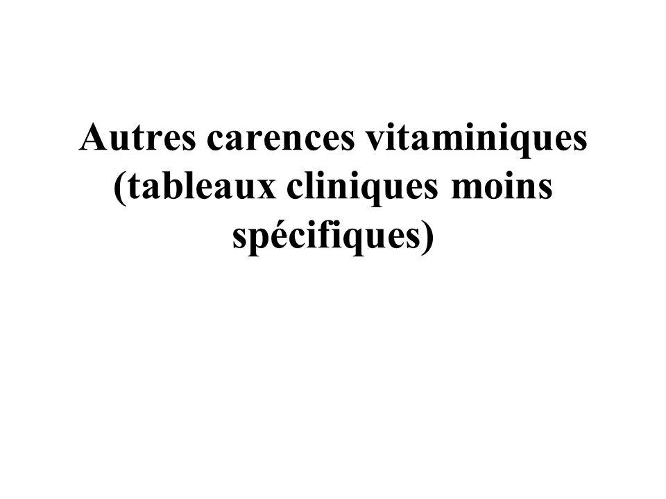 Autres carences vitaminiques (tableaux cliniques moins spécifiques)