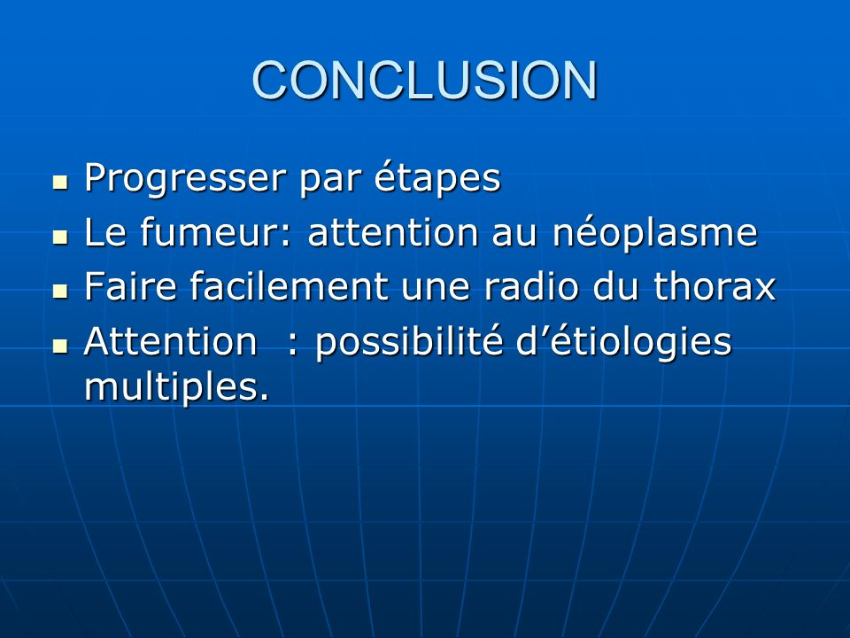CONCLUSION Progresser par étapes Le fumeur: attention au néoplasme